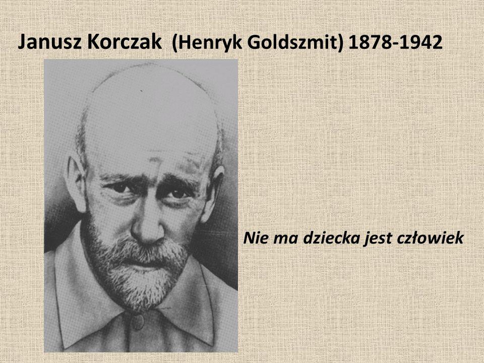 Janusz Korczak (Henryk Goldszmit) 1878-1942