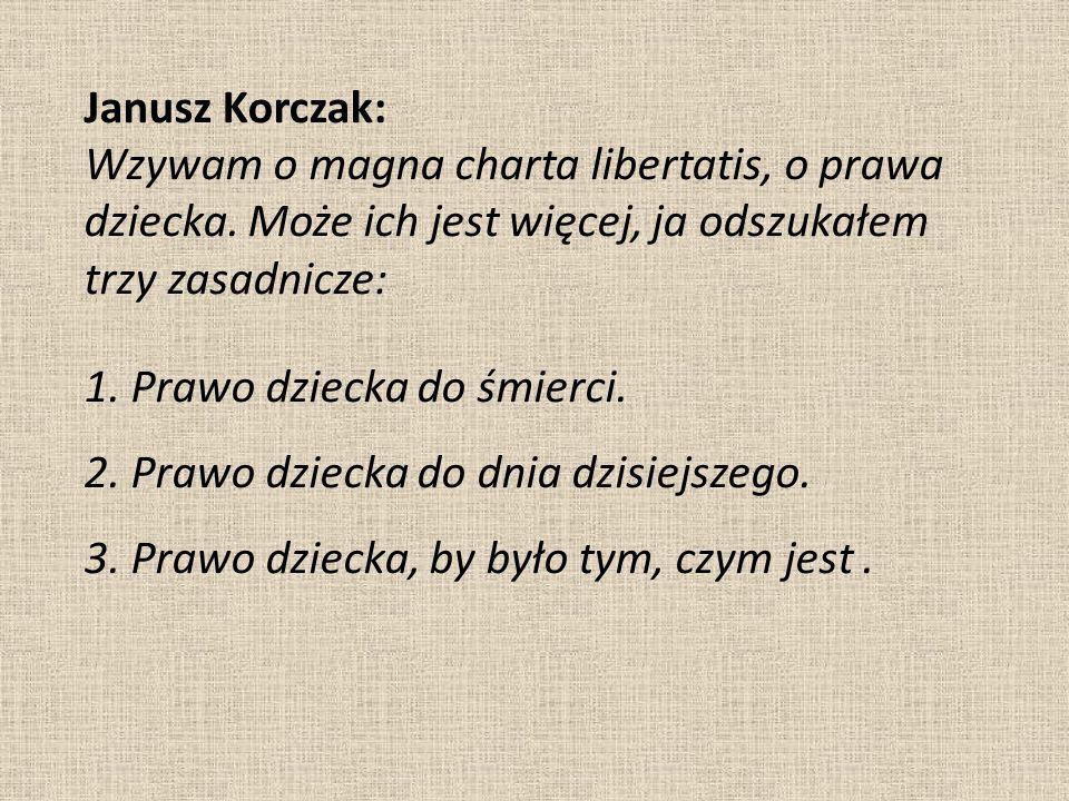 Janusz Korczak: Wzywam o magna charta libertatis, o prawa dziecka. Może ich jest więcej, ja odszukałem trzy zasadnicze: