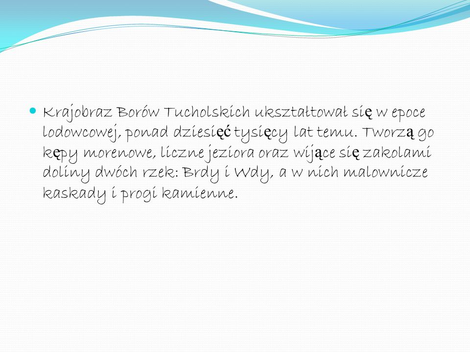 Krajobraz Borów Tucholskich ukształtował się w epoce lodowcowej, ponad dziesięć tysięcy lat temu.
