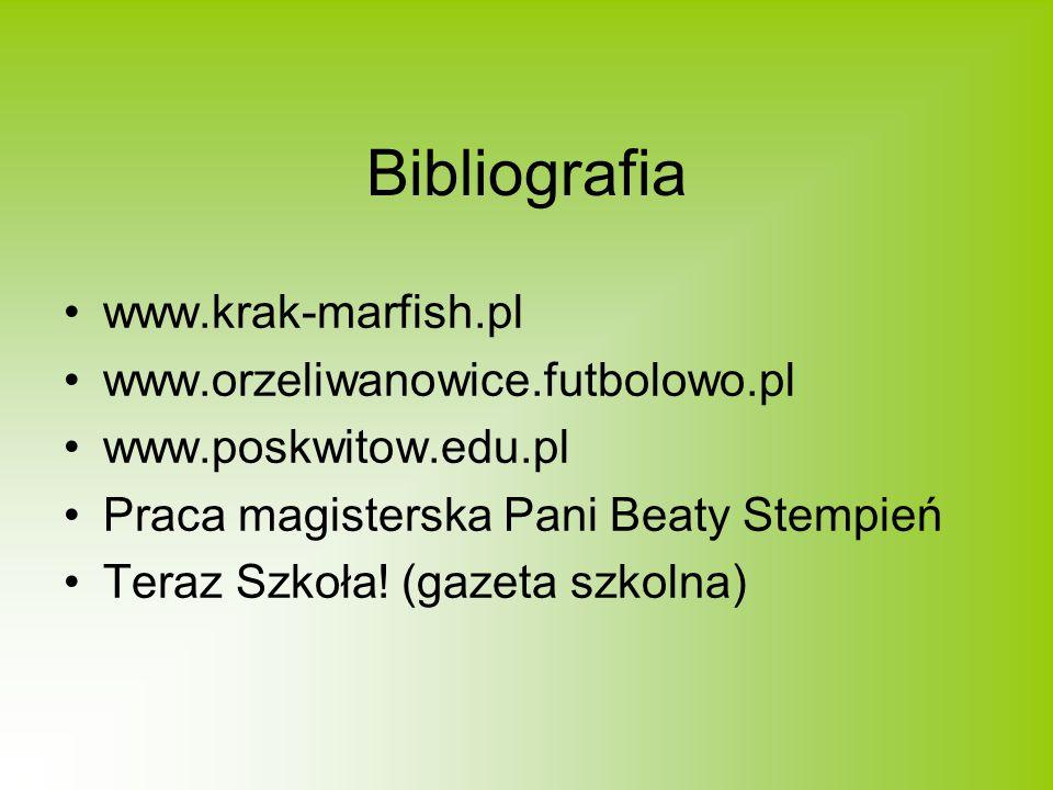 Bibliografia www.krak-marfish.pl www.orzeliwanowice.futbolowo.pl