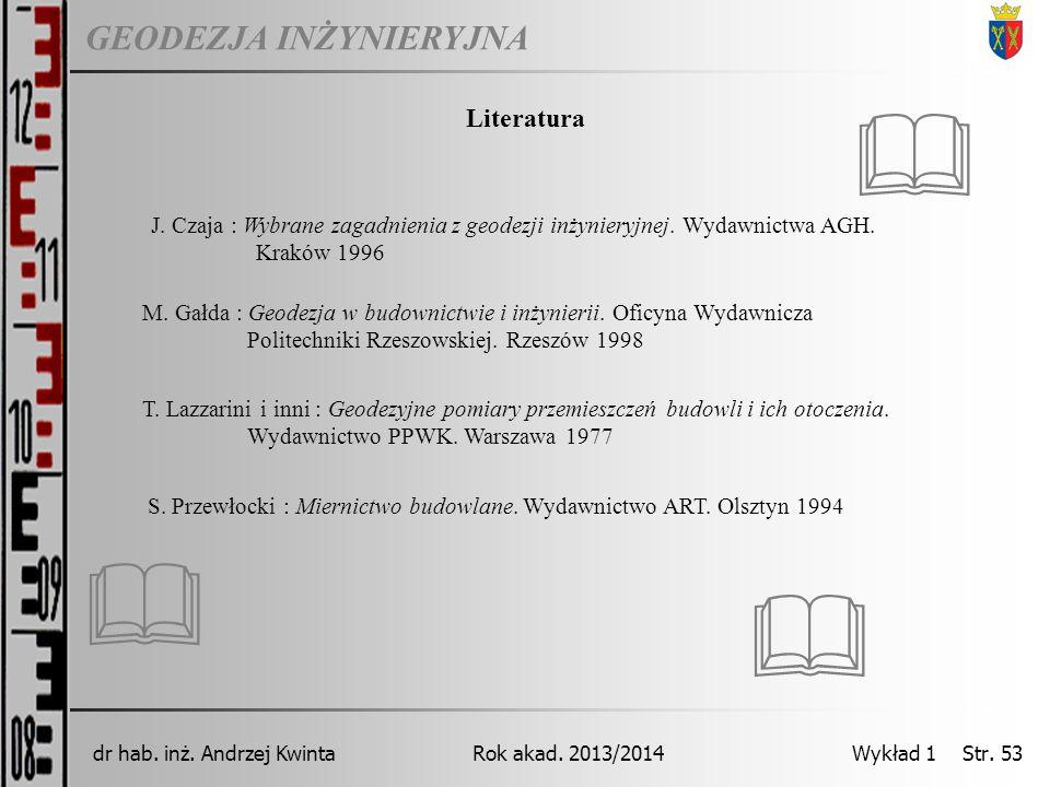 & Literatura. J. Czaja : Wybrane zagadnienia z geodezji inżynieryjnej. Wydawnictwa AGH. Kraków 1996.
