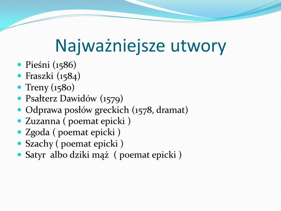 Najważniejsze utwory Pieśni (1586) Fraszki (1584) Treny (1580)