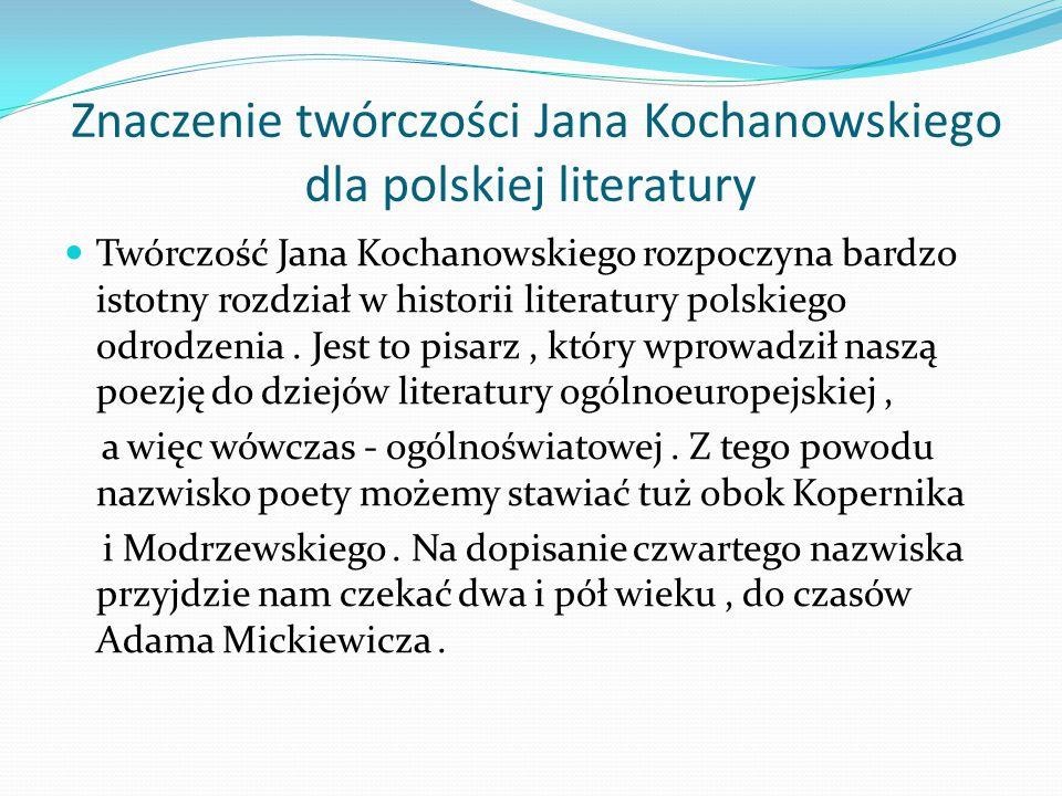 Znaczenie twórczości Jana Kochanowskiego dla polskiej literatury