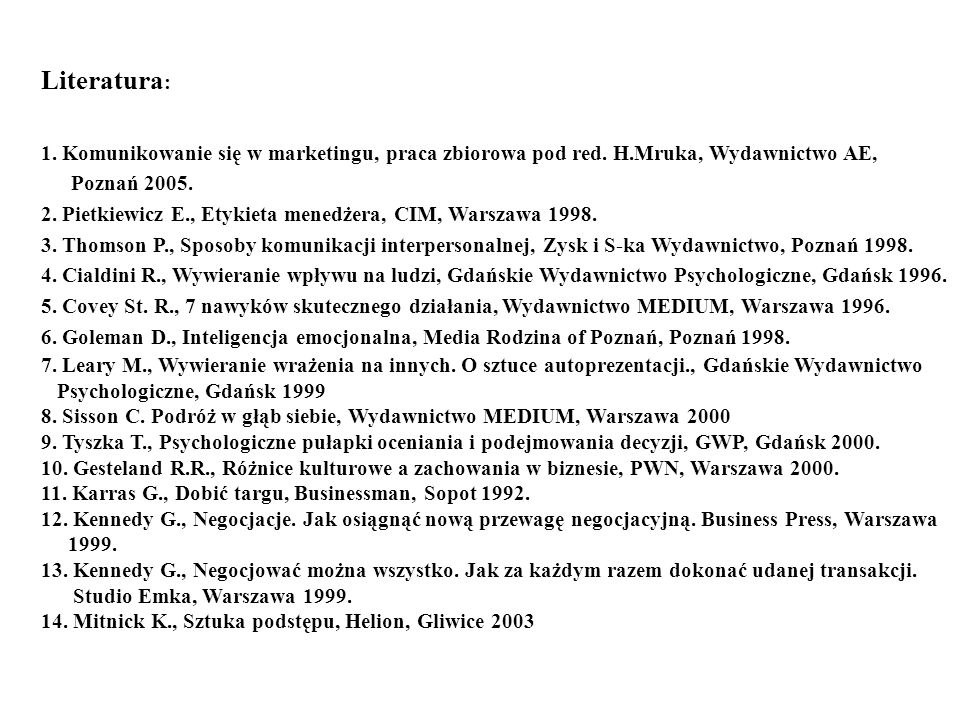 Literatura: 1. Komunikowanie się w marketingu, praca zbiorowa pod red. H.Mruka, Wydawnictwo AE, Poznań 2005.