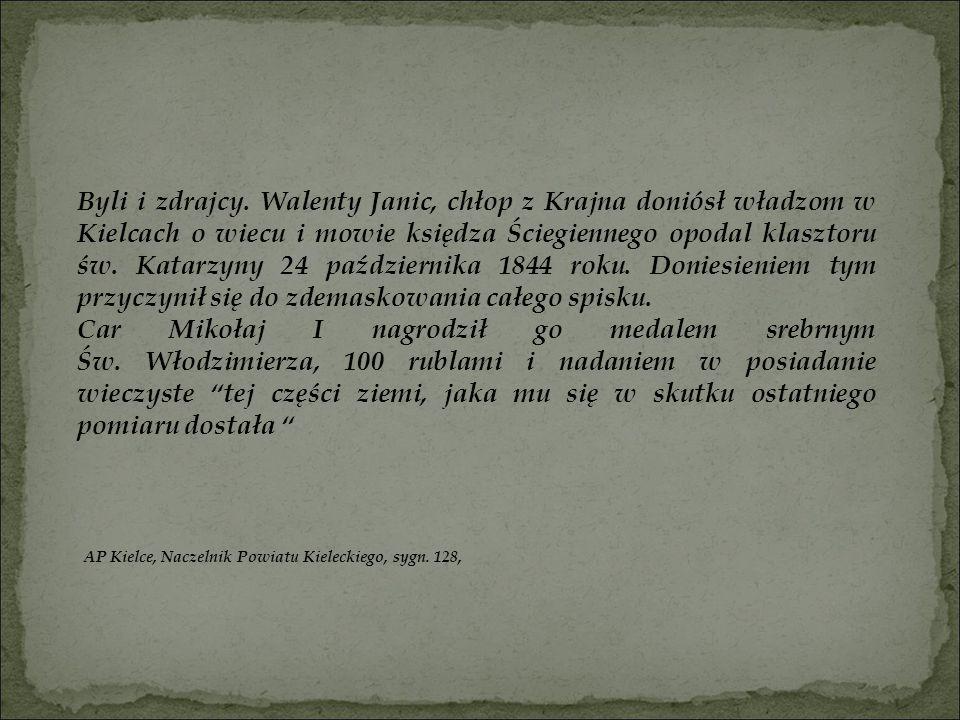 Byli i zdrajcy. Walenty Janic, chłop z Krajna doniósł władzom w Kielcach o wiecu i mowie księdza Ściegiennego opodal klasztoru św. Katarzyny 24 października 1844 roku. Doniesieniem tym przyczynił się do zdemaskowania całego spisku.
