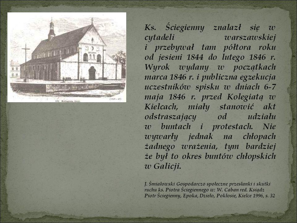 Ks. Ściegienny znalazł się w cytadeli warszawskiej i przebywał tam półtora roku od jesieni 1844 do lutego 1846 r. Wyrok wydany w początkach marca 1846 r. i publiczna egzekucja uczestników spisku w dniach 6-7 maja 1846 r. przed Kolegiatą w Kielcach, miały stanowić akt odstraszający od udziału w buntach i protestach. Nie wywarły jednak na chłopach żadnego wrażenia, tym bardziej że był to okres buntów chłopskich w Galicji.