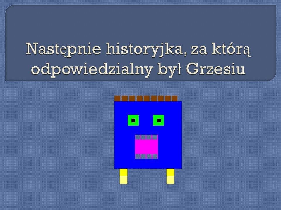 Następnie historyjka, za którą odpowiedzialny był Grzesiu
