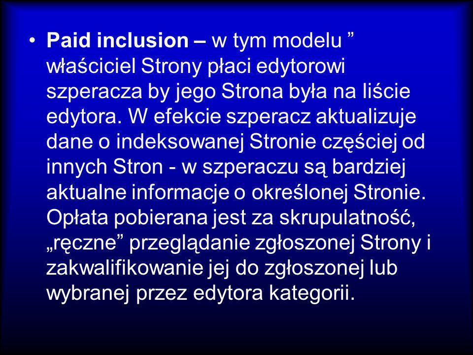 Paid inclusion – w tym modelu właściciel Strony płaci edytorowi szperacza by jego Strona była na liście edytora.