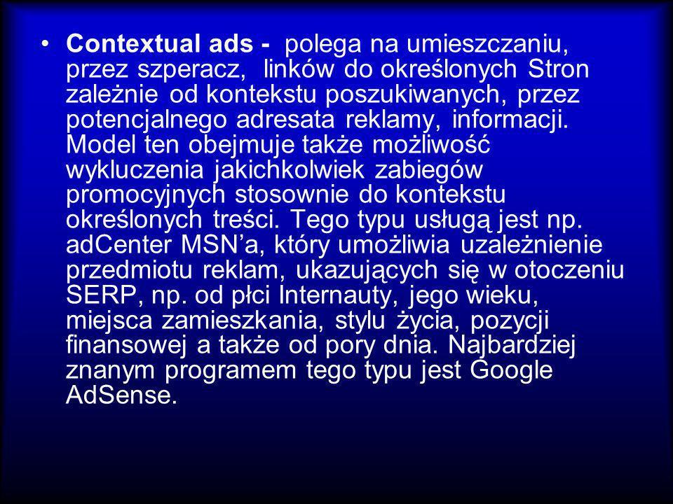 Contextual ads - polega na umieszczaniu, przez szperacz, linków do określonych Stron zależnie od kontekstu poszukiwanych, przez potencjalnego adresata reklamy, informacji.