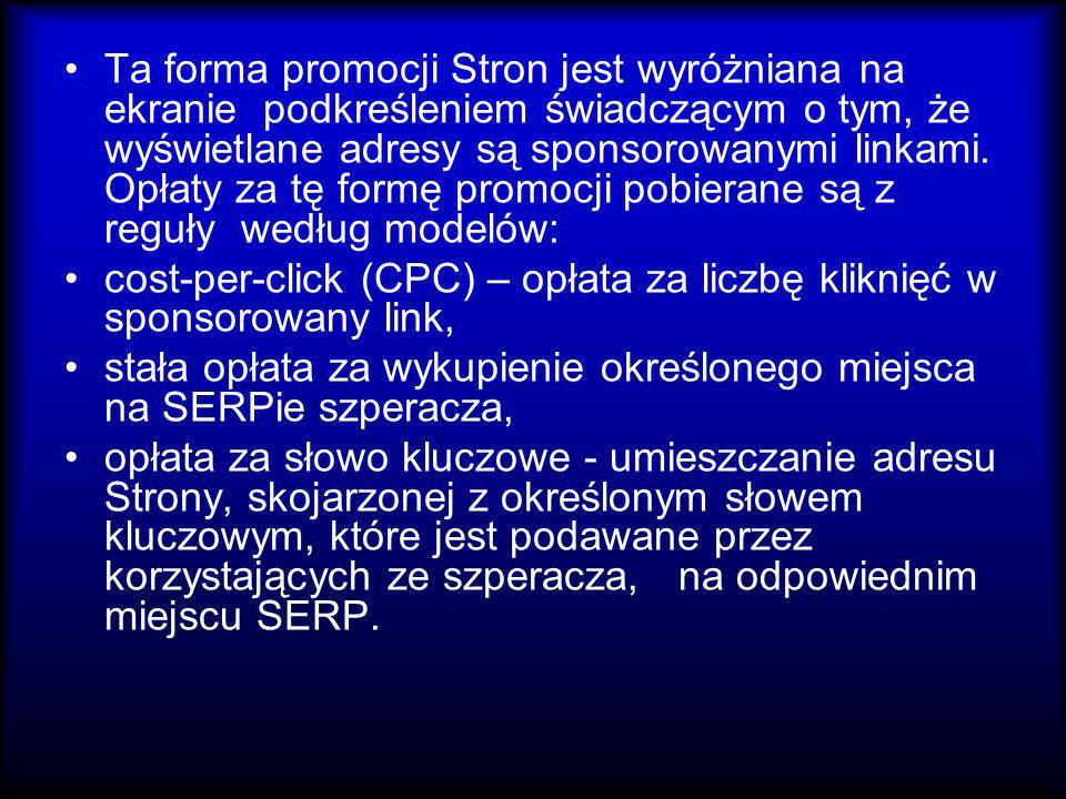 Ta forma promocji Stron jest wyróżniana na ekranie podkreśleniem świadczącym o tym, że wyświetlane adresy są sponsorowanymi linkami. Opłaty za tę formę promocji pobierane są z reguły według modelów: