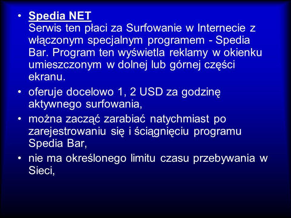 Spedia NET Serwis ten płaci za Surfowanie w Internecie z włączonym specjalnym programem - Spedia Bar. Program ten wyświetla reklamy w okienku umieszczonym w dolnej lub górnej części ekranu.