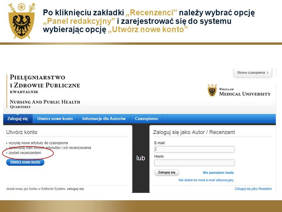 """Po kliknięciu zakładki """"Recenzenci należy wybrać opcję """"Panel redakcyjny i zarejestrować się do systemu wybierając opcję """"Utwórz nowe konto"""