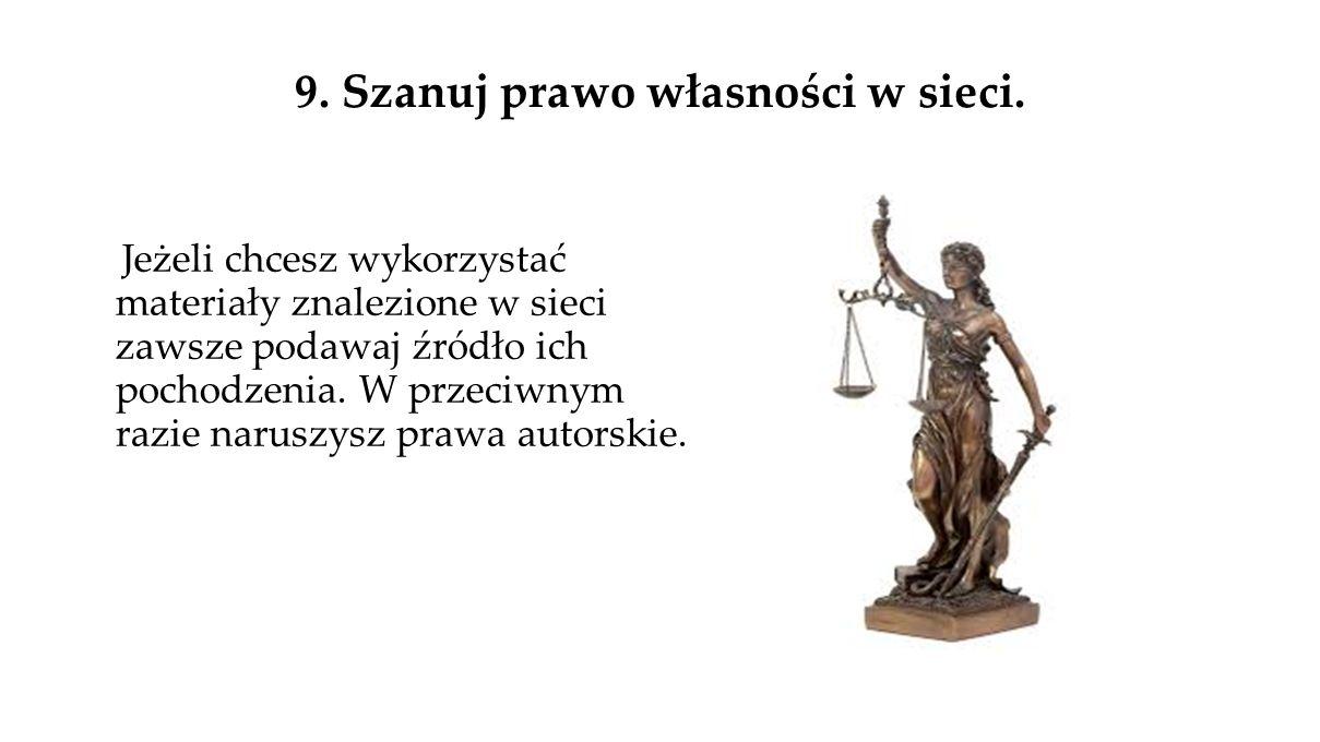 9. Szanuj prawo własności w sieci.