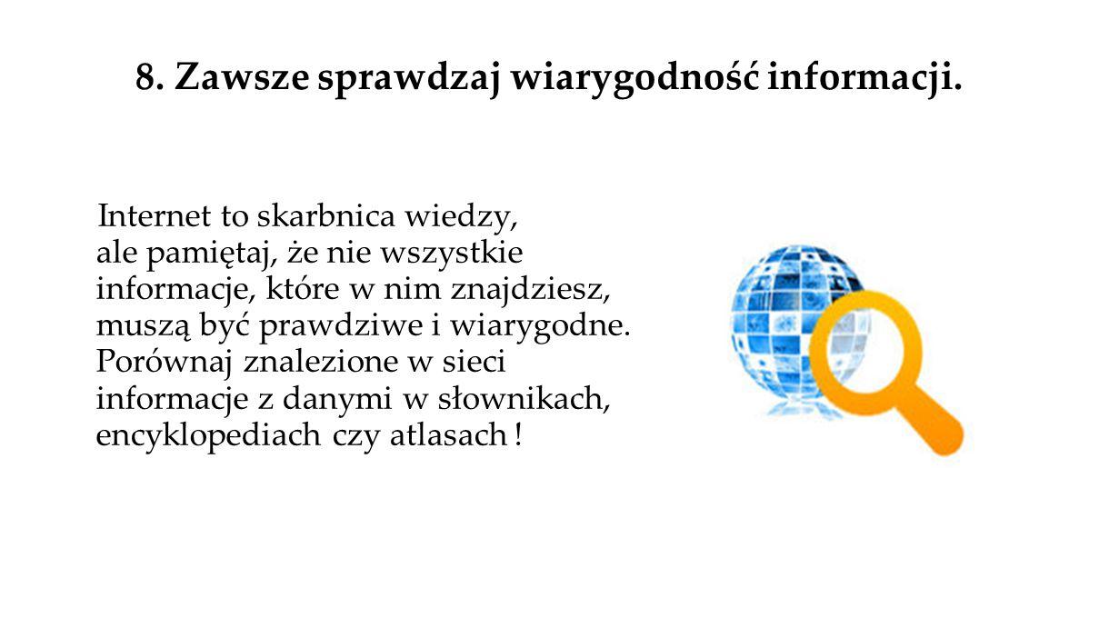 8. Zawsze sprawdzaj wiarygodność informacji.