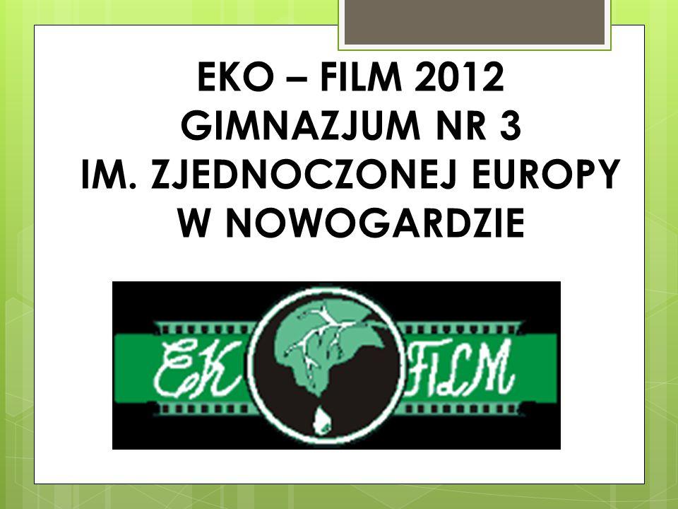 EKO – FILM 2012 GIMNAZJUM NR 3 IM. ZJEDNOCZONEJ EUROPY W NOWOGARDZIE