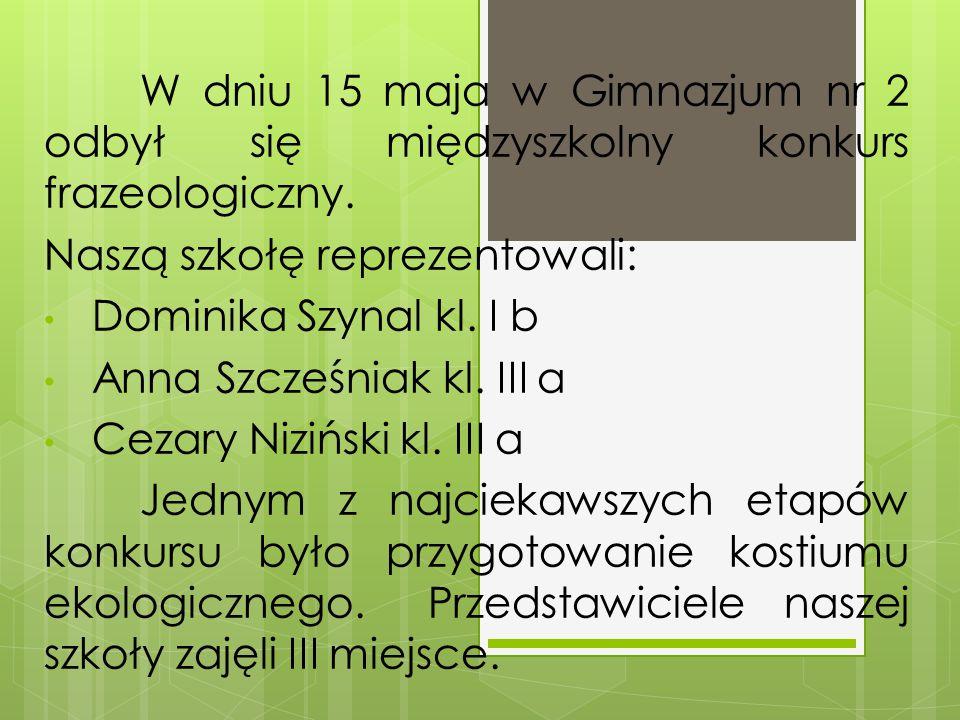 Naszą szkołę reprezentowali: Dominika Szynal kl. I b