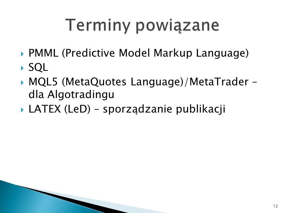 Terminy powiązane PMML (Predictive Model Markup Language) SQL