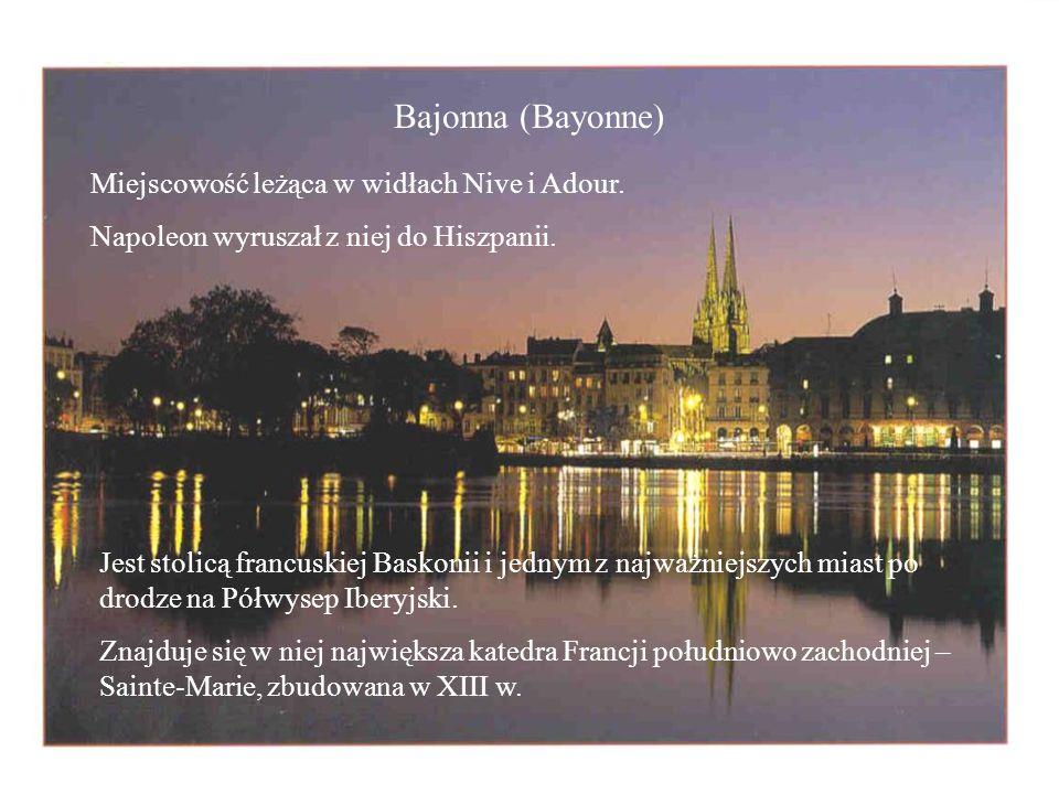 Bajonna (Bayonne) Miejscowość leżąca w widłach Nive i Adour.