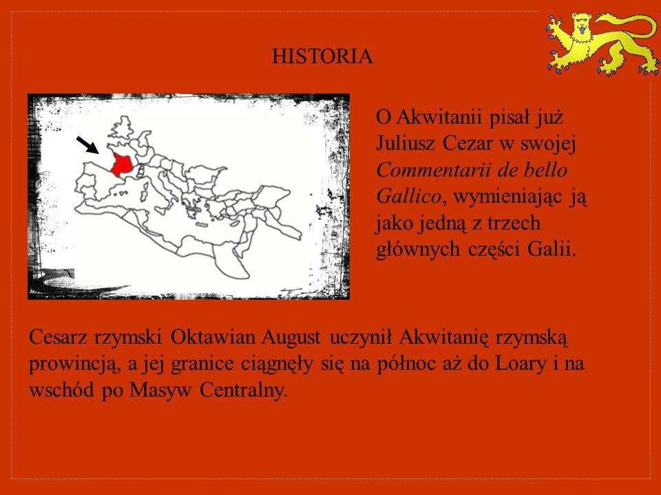HISTORIA O Akwitanii pisał już Juliusz Cezar w swojej Commentarii de bello Gallico, wymieniając ją jako jedną z trzech głównych części Galii.