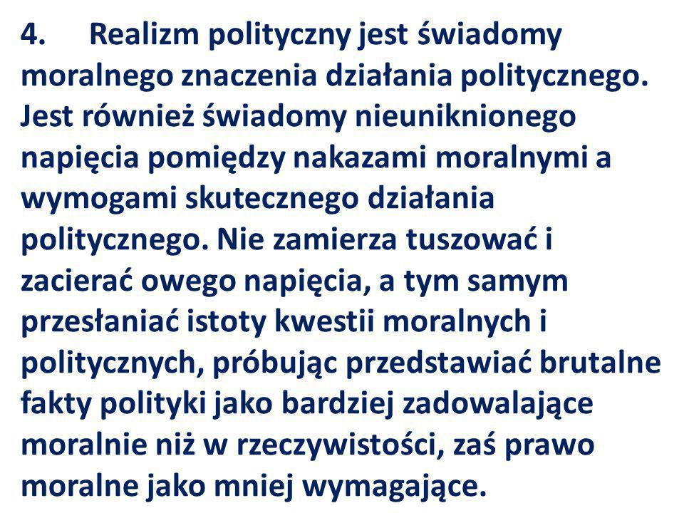 4. Realizm polityczny jest świadomy moralnego znaczenia działania politycznego.