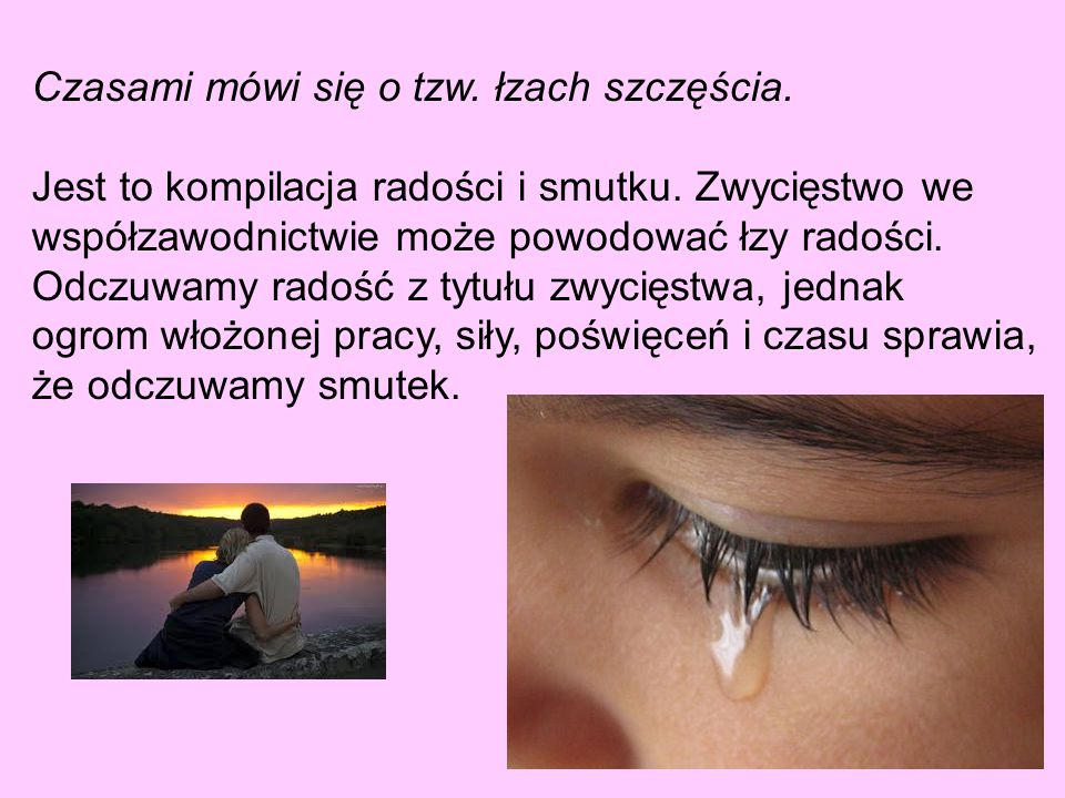 Czasami mówi się o tzw. łzach szczęścia.