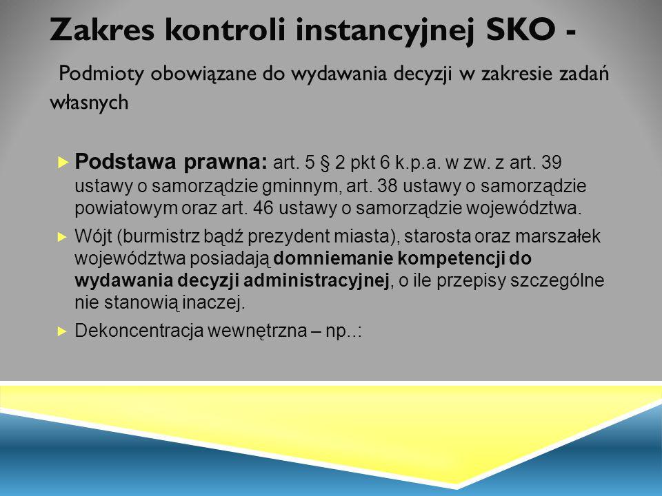 Zakres kontroli instancyjnej SKO - Podmioty obowiązane do wydawania decyzji w zakresie zadań własnych