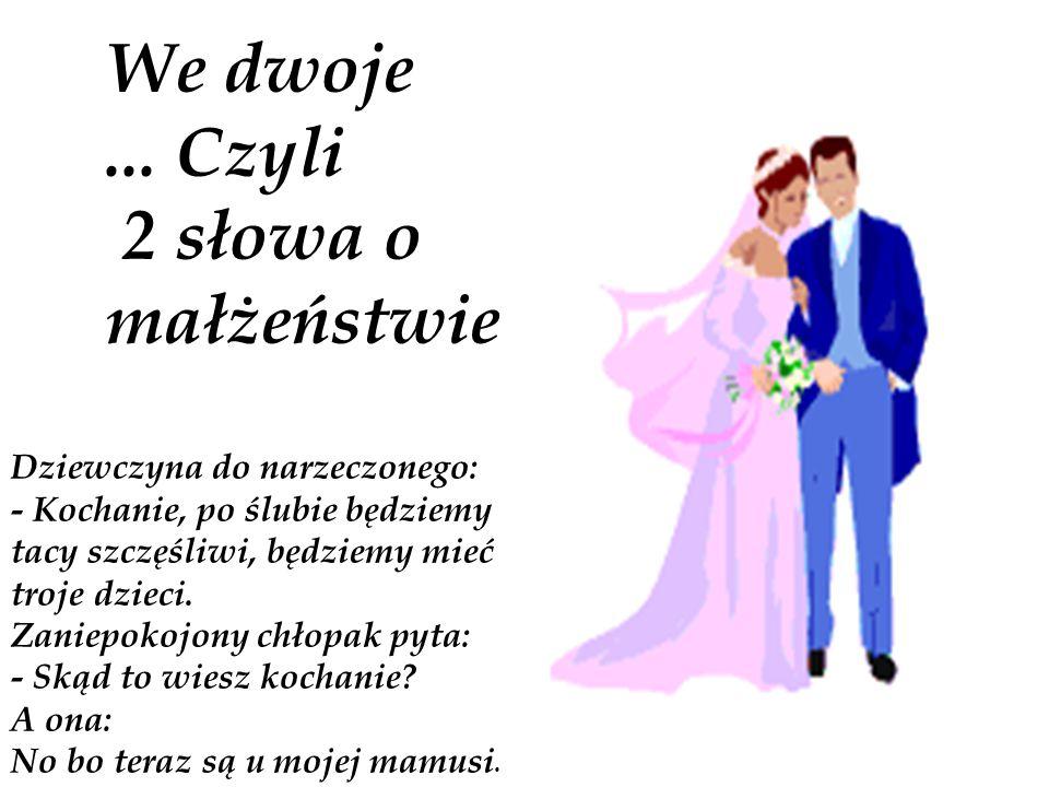 We dwoje ... Czyli 2 słowa o małżeństwie Dziewczyna do narzeczonego:
