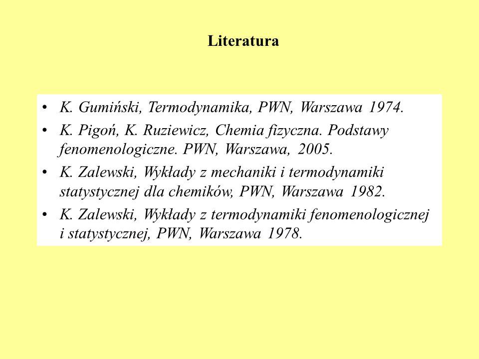 Literatura K. Gumiński, Termodynamika, PWN, Warszawa 1974. K. Pigoń, K. Ruziewicz, Chemia fizyczna. Podstawy fenomenologiczne. PWN, Warszawa, 2005.