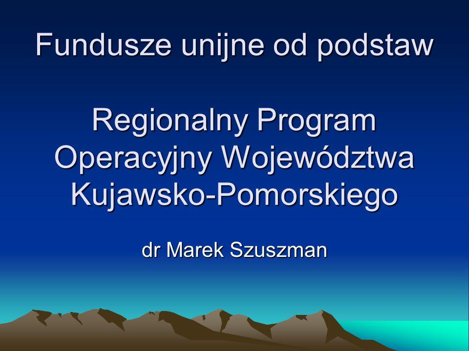 Fundusze unijne od podstaw Regionalny Program Operacyjny Województwa Kujawsko-Pomorskiego