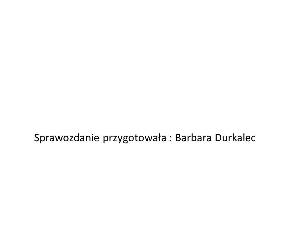 Sprawozdanie przygotowała : Barbara Durkalec
