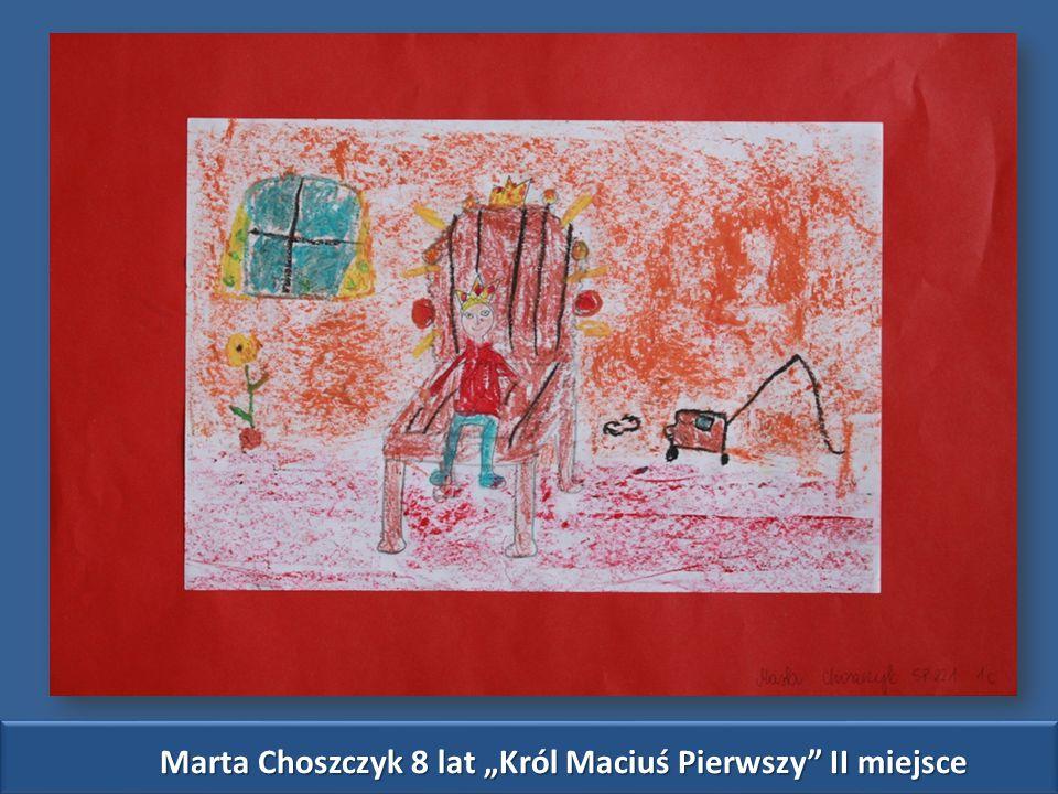 """Marta Choszczyk 8 lat """"Król Maciuś Pierwszy II miejsce"""