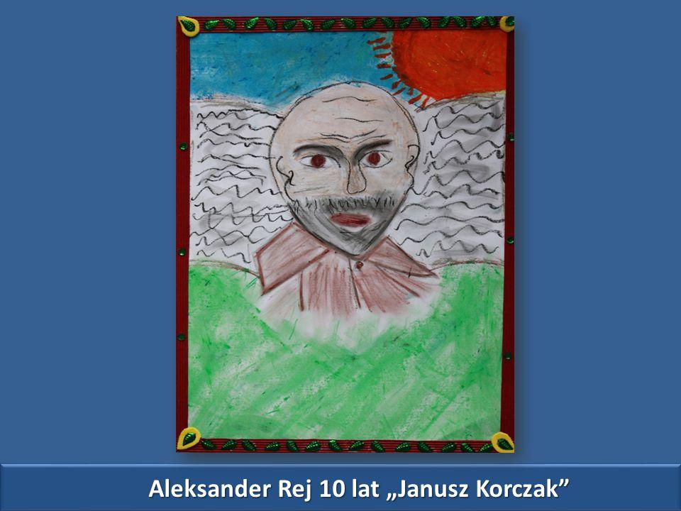"Aleksander Rej 10 lat ""Janusz Korczak"