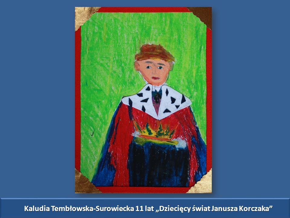 """Kaludia Tembłowska-Surowiecka 11 lat """"Dziecięcy świat Janusza Korczaka"""