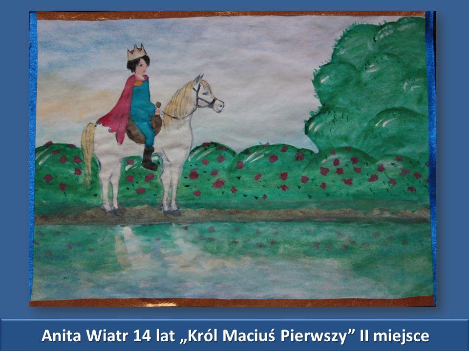 """Anita Wiatr 14 lat """"Król Maciuś Pierwszy II miejsce"""