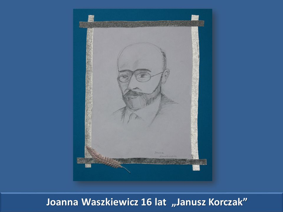 """Joanna Waszkiewicz 16 lat """"Janusz Korczak"""