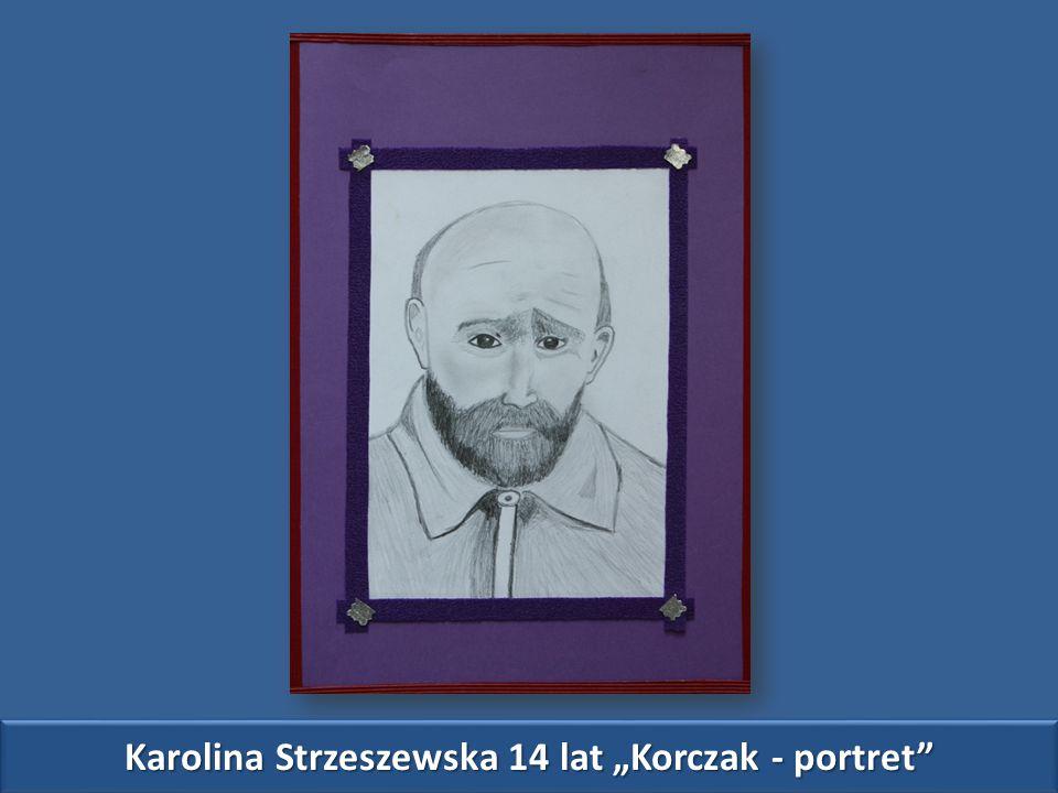 """Karolina Strzeszewska 14 lat """"Korczak - portret"""