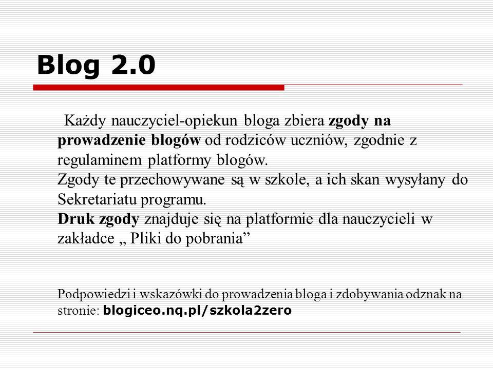 Blog 2.0 Każdy nauczyciel-opiekun bloga zbiera zgody na prowadzenie blogów od rodziców uczniów, zgodnie z regulaminem platformy blogów.