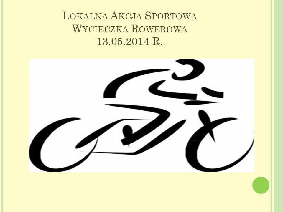 Lokalna Akcja Sportowa Wycieczka Rowerowa 13.05.2014 R.