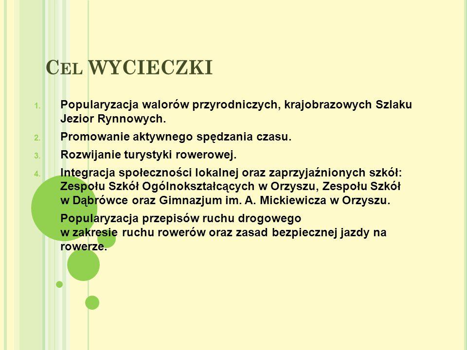Cel WYCIECZKI Popularyzacja walorów przyrodniczych, krajobrazowych Szlaku Jezior Rynnowych. Promowanie aktywnego spędzania czasu.