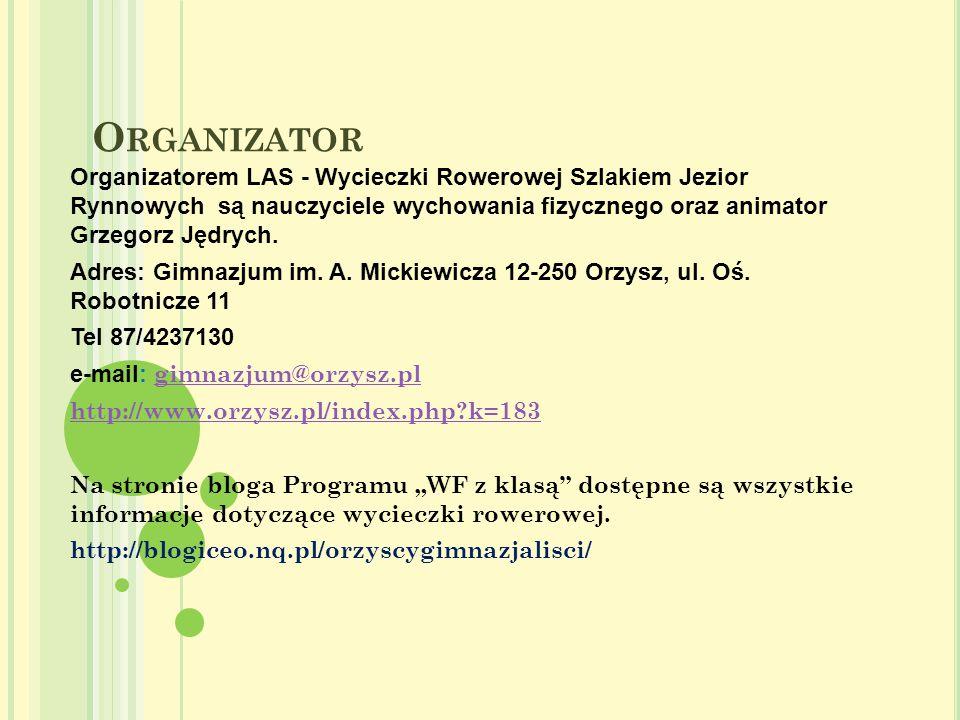 Organizator Organizatorem LAS - Wycieczki Rowerowej Szlakiem Jezior Rynnowych są nauczyciele wychowania fizycznego oraz animator Grzegorz Jędrych.