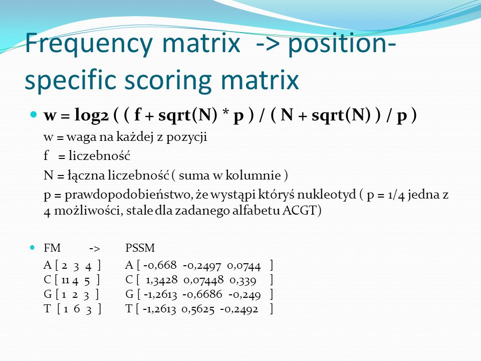Frequency matrix -> position-specific scoring matrix