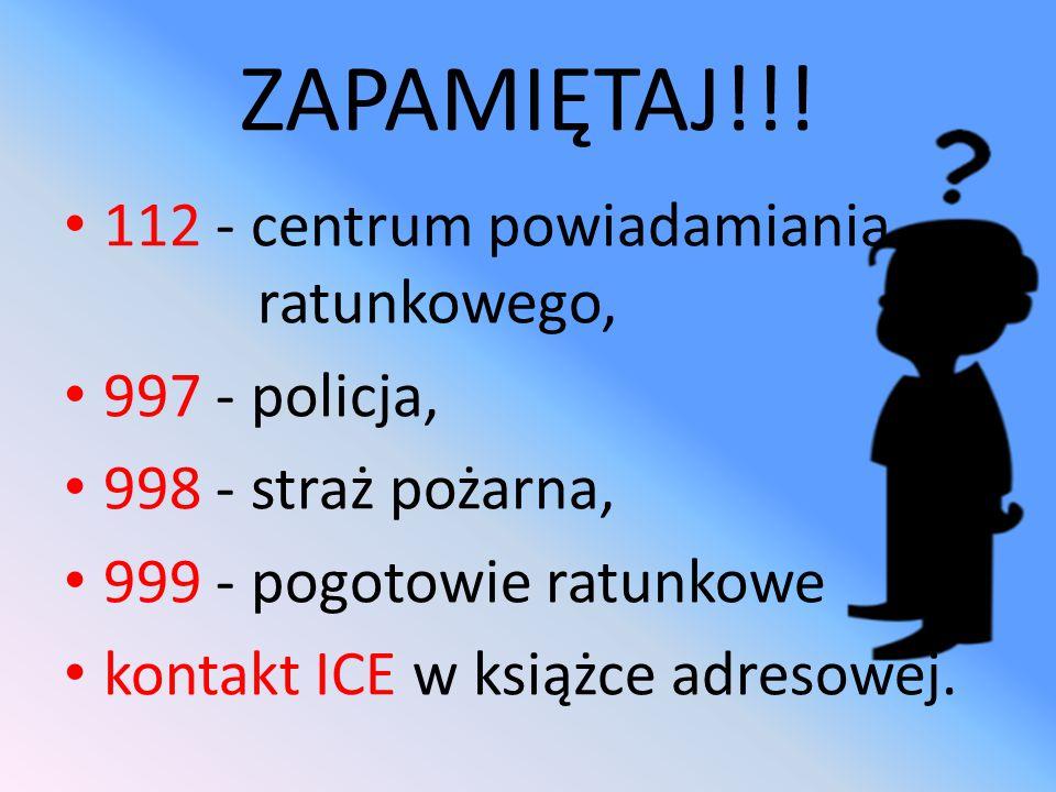 ZAPAMIĘTAJ!!! 112 - centrum powiadamiania ratunkowego, 997 - policja,