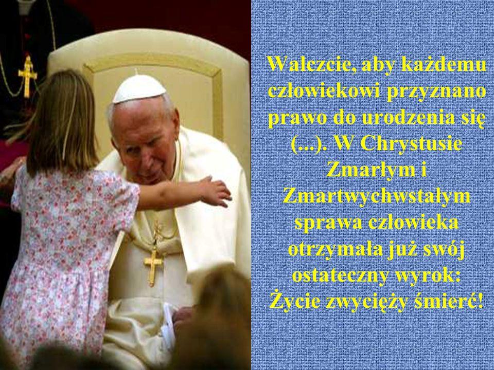 Walczcie, aby każdemu człowiekowi przyznano prawo do urodzenia się (...).