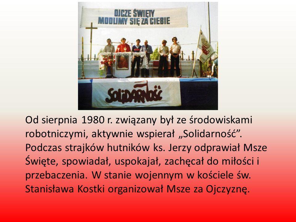"""Od sierpnia 1980 r. związany był ze środowiskami robotniczymi, aktywnie wspierał """"Solidarność ."""