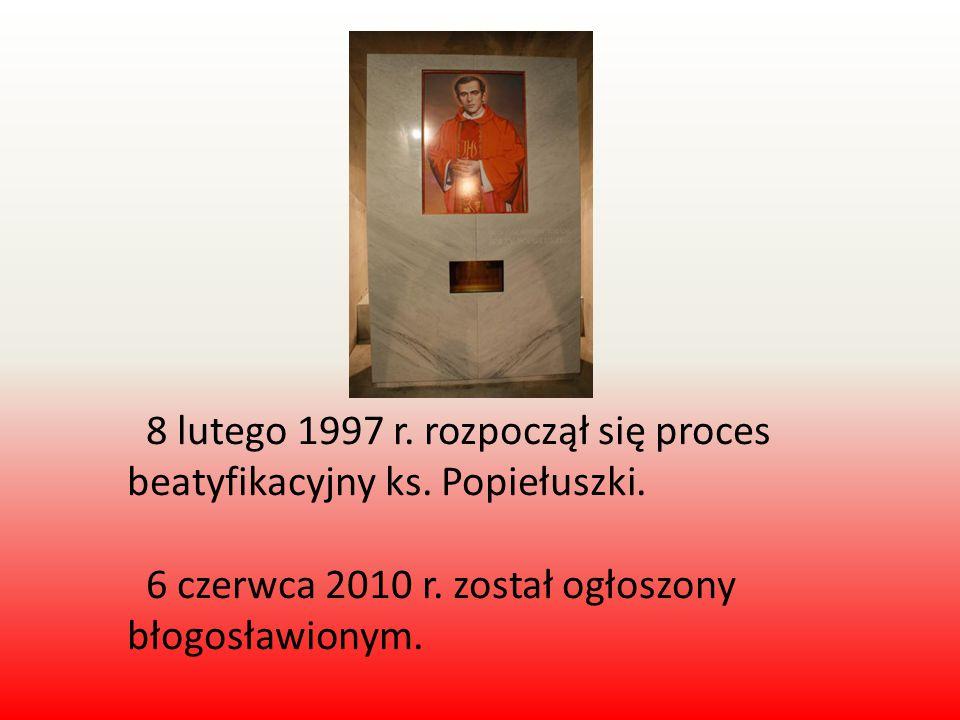8 lutego 1997 r. rozpoczął się proces beatyfikacyjny ks. Popiełuszki.