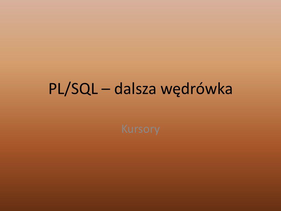 PL/SQL – dalsza wędrówka