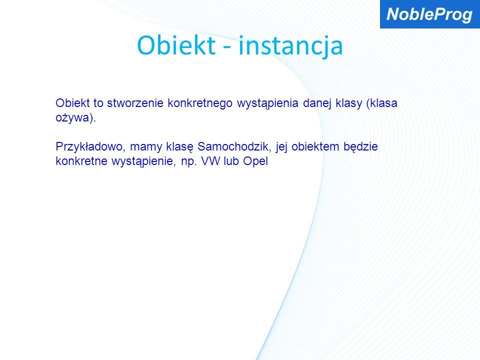 Obiekt - instancja Obiekt to stworzenie konkretnego wystąpienia danej klasy (klasa ożywa).