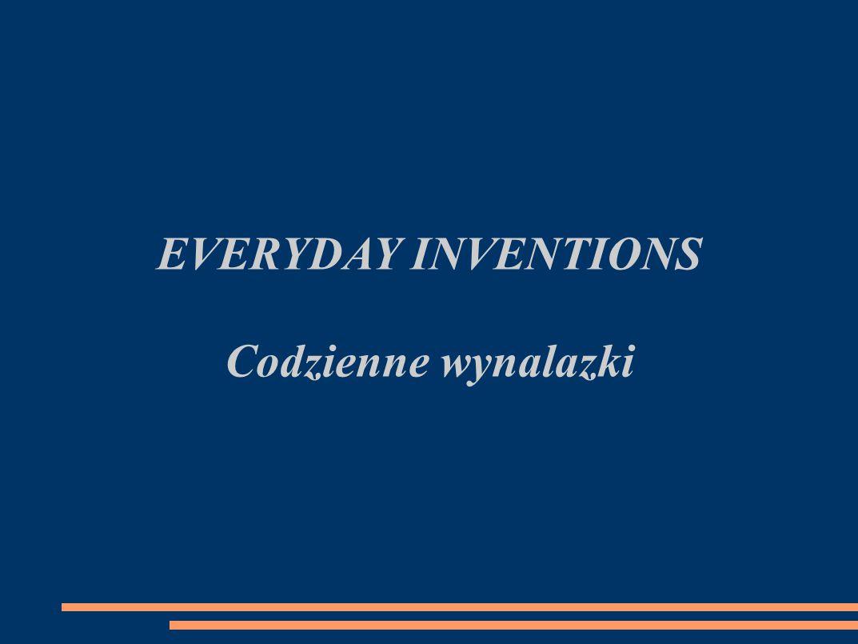 EVERYDAY INVENTIONS Codzienne wynalazki