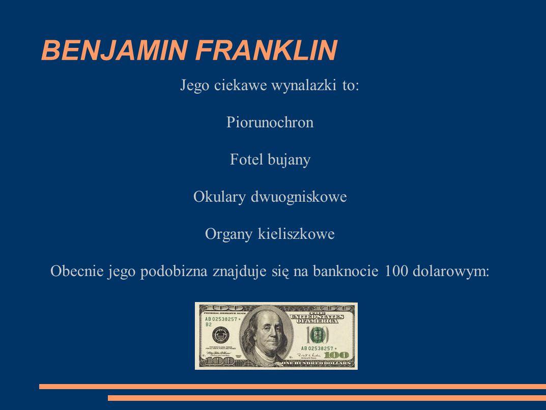 BENJAMIN FRANKLIN Jego ciekawe wynalazki to: Piorunochron Fotel bujany