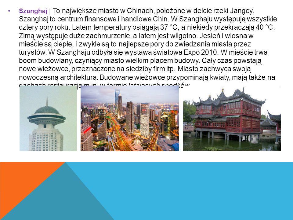 Szanghaj | To największe miasto w Chinach, położone w delcie rzeki Jangcy.